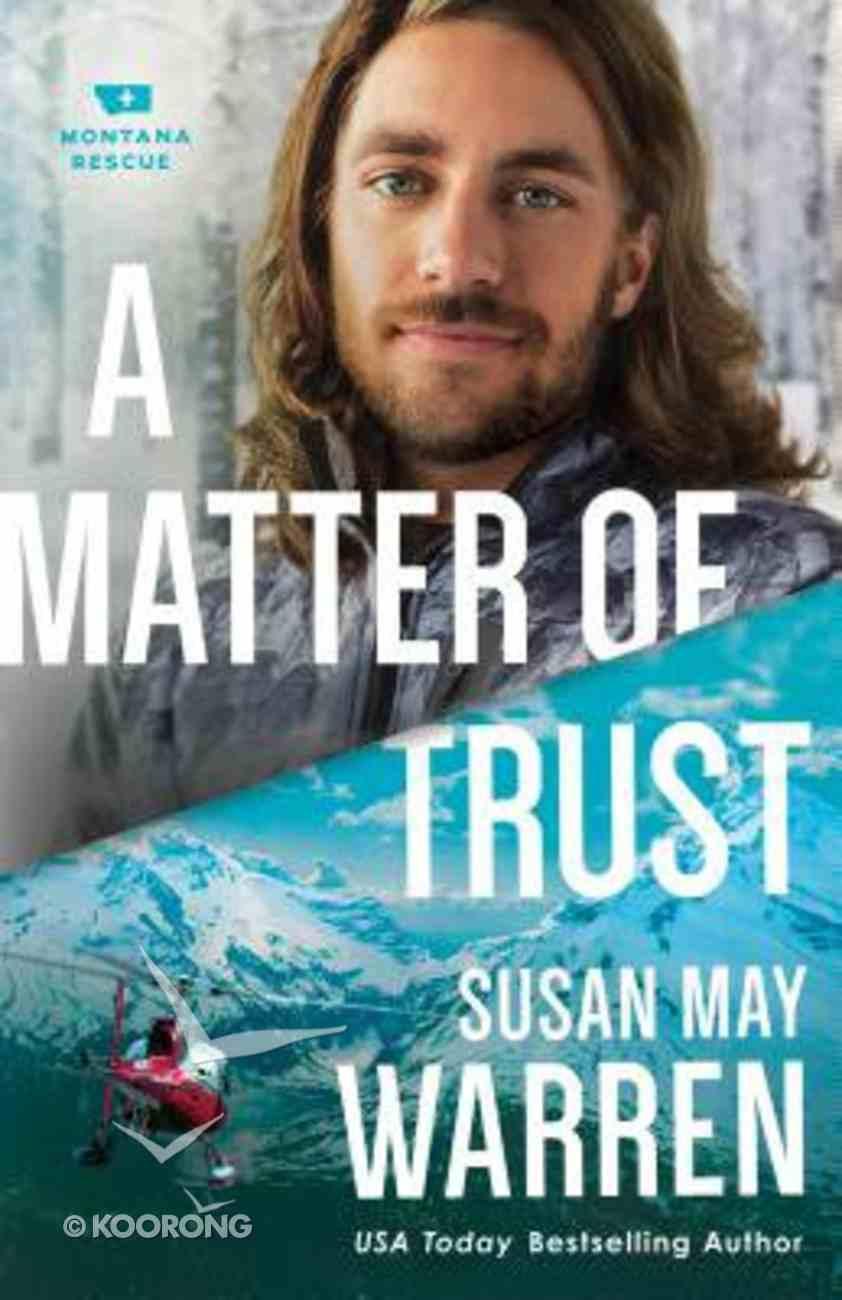 A Matter of Trust (#03 in Montana Rescue Series) Hardback