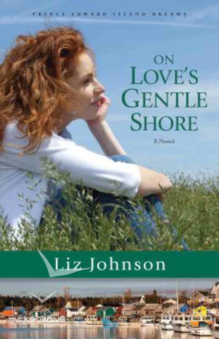 On Love's Gentle Shore (#03 in Prince Edward Island Dreams Series) Hardback
