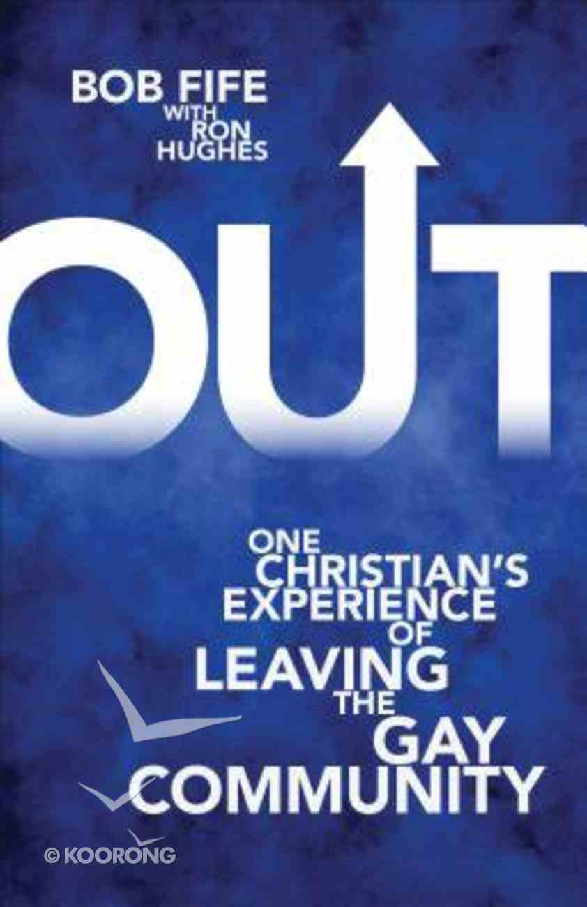 Out: One Christian's Experience of Leaving the Gay Community Paperback
