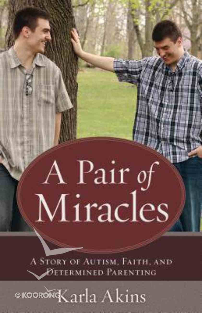 A Pair of Miracles: A Story of Autism, Faith, and Determined Parenting Paperback
