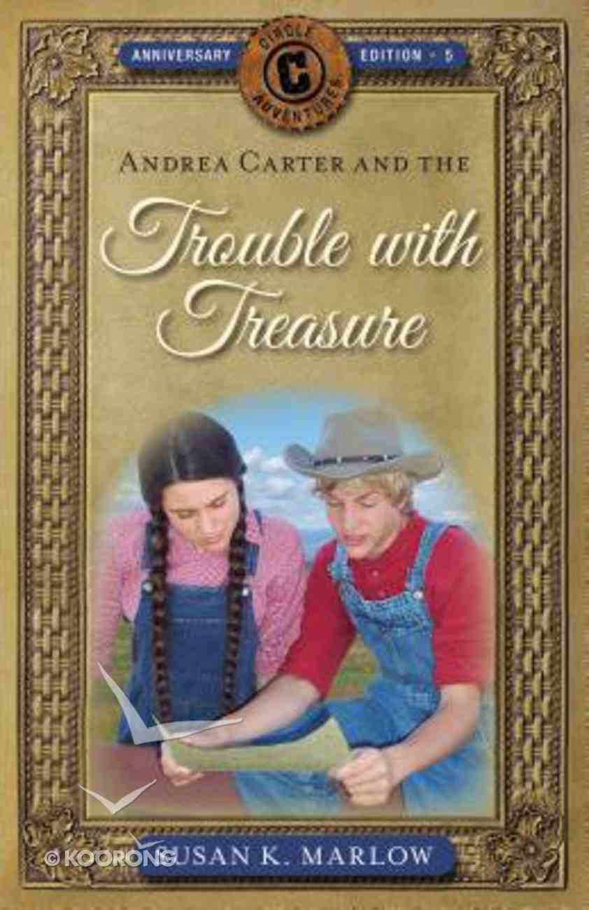 Andrea Carter and the Trouble With Treasure (Anniversary Edition) (#05 in Circle C Adventures Series) Paperback