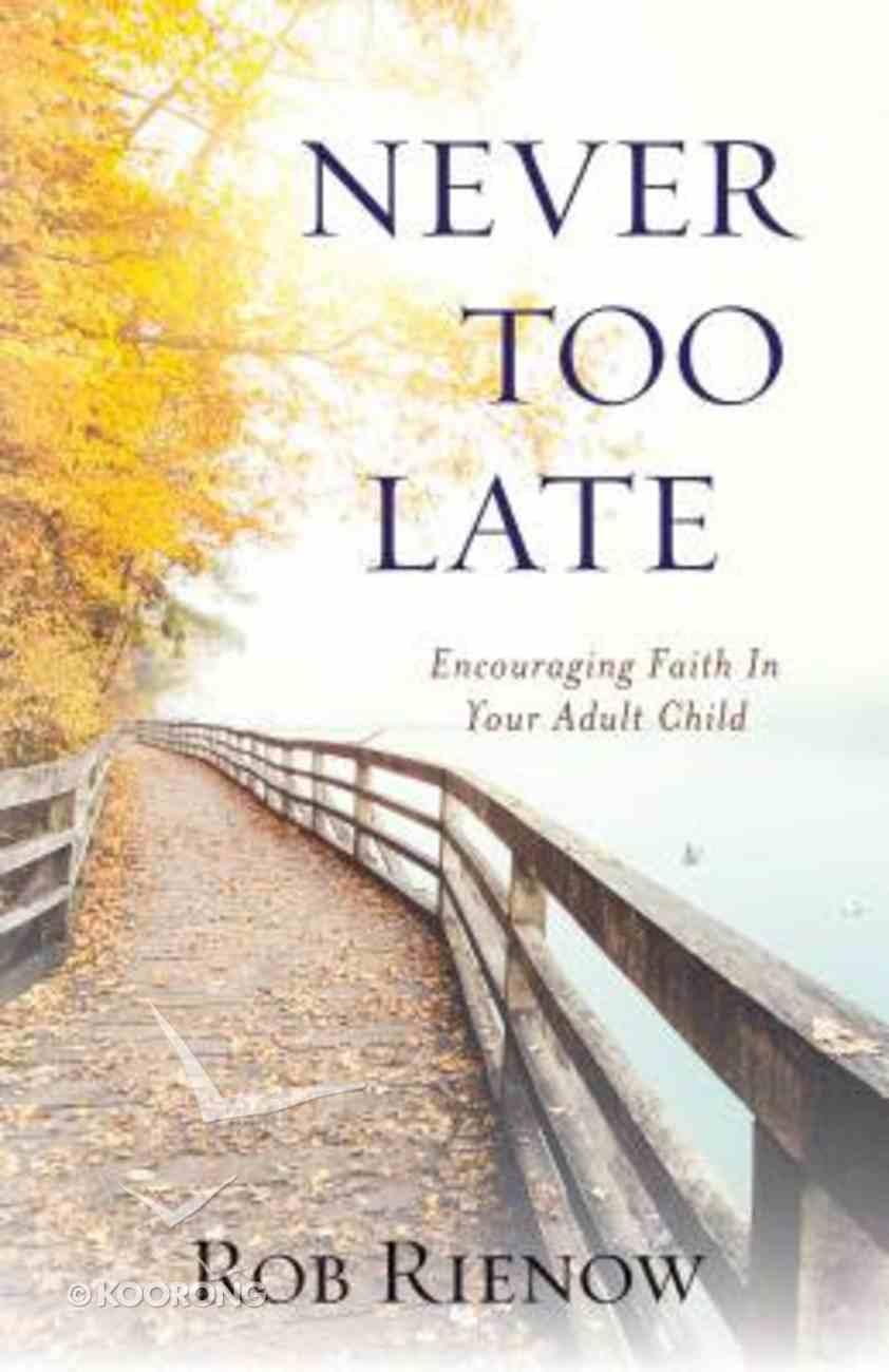 Never Too Late: Encouraging Faith in Your Adult Child Paperback