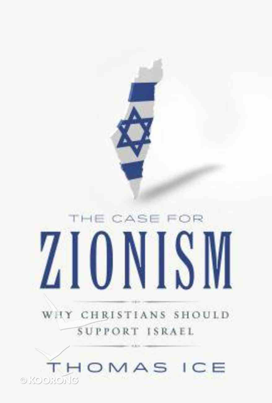 The Case For Zionism: Why Christians Should Support Israel Paperback