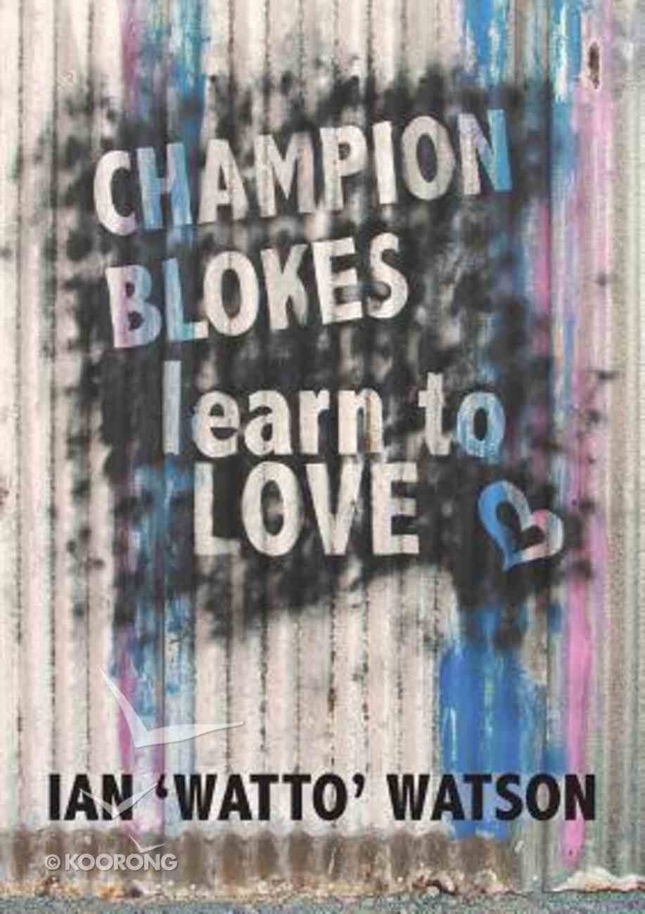 Champion Blokes Learn to Love Paperback