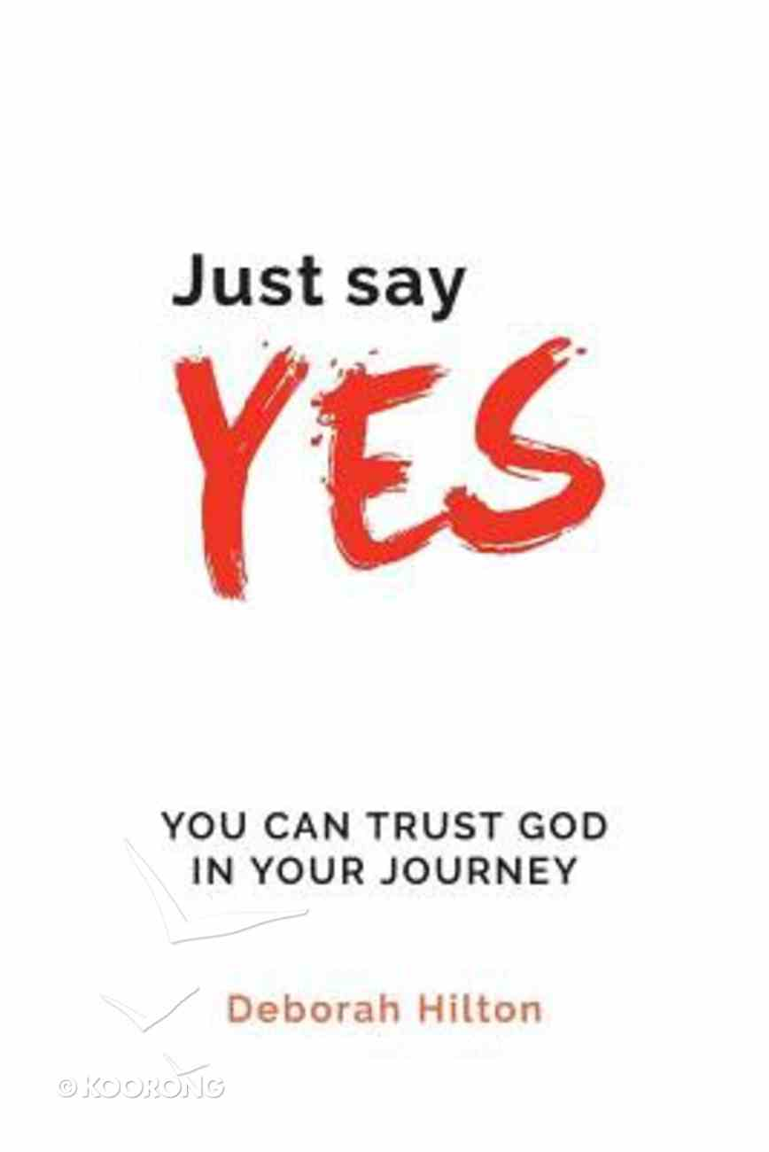 Just Say Yes: You Can Trust God in Your Journey Paperback