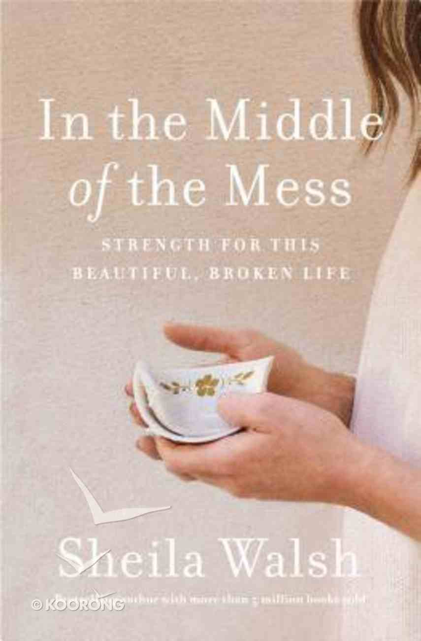 In the Middle of the Mess: Strength For This Beautiful, Broken Life Hardback