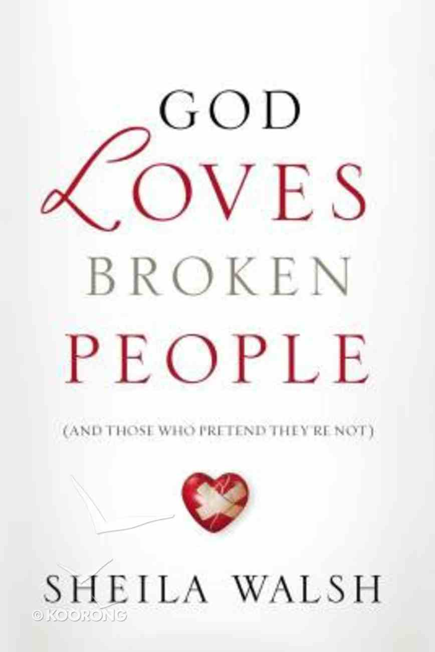 God Loves Broken People: And Those Who Pretend They're Not Paperback