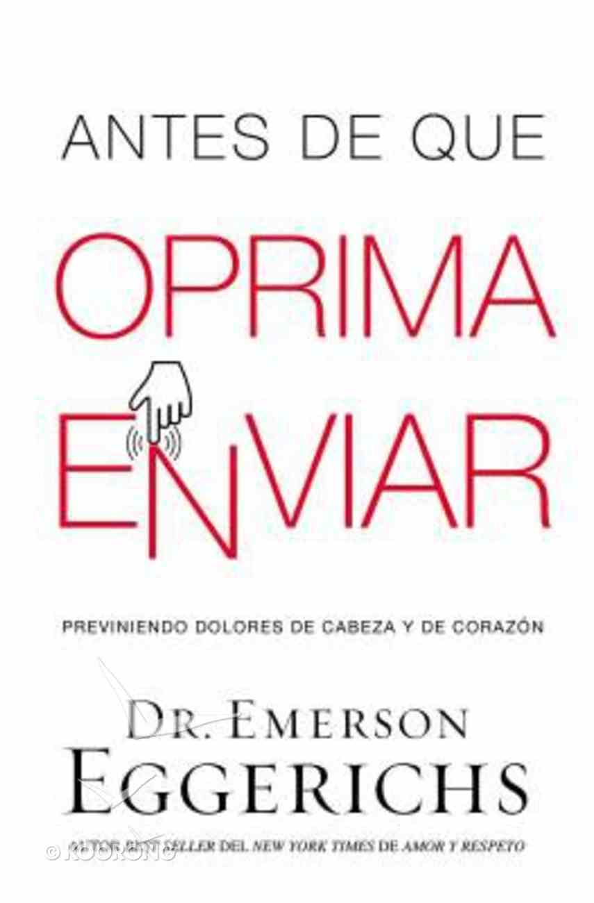 Antes De Que Oprima Enviar: Previniendo Dolores De Cabeza Y De Corazn (Before You Press Send: Preventing Headaches And Heartaches) Paperback