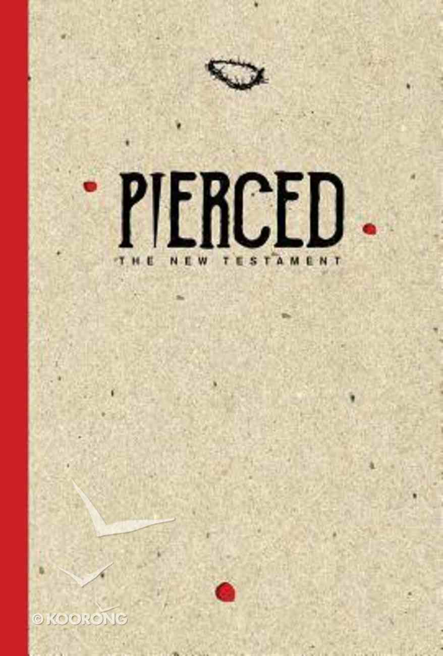 Pierced: The New Testament: A New Testament Devotional Experience By Youth and For Youth Paperback