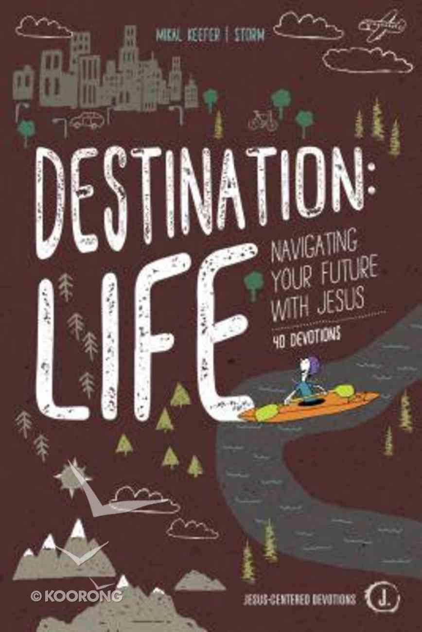 Destination: Life: Navigating Your Future With Jesus Paperback