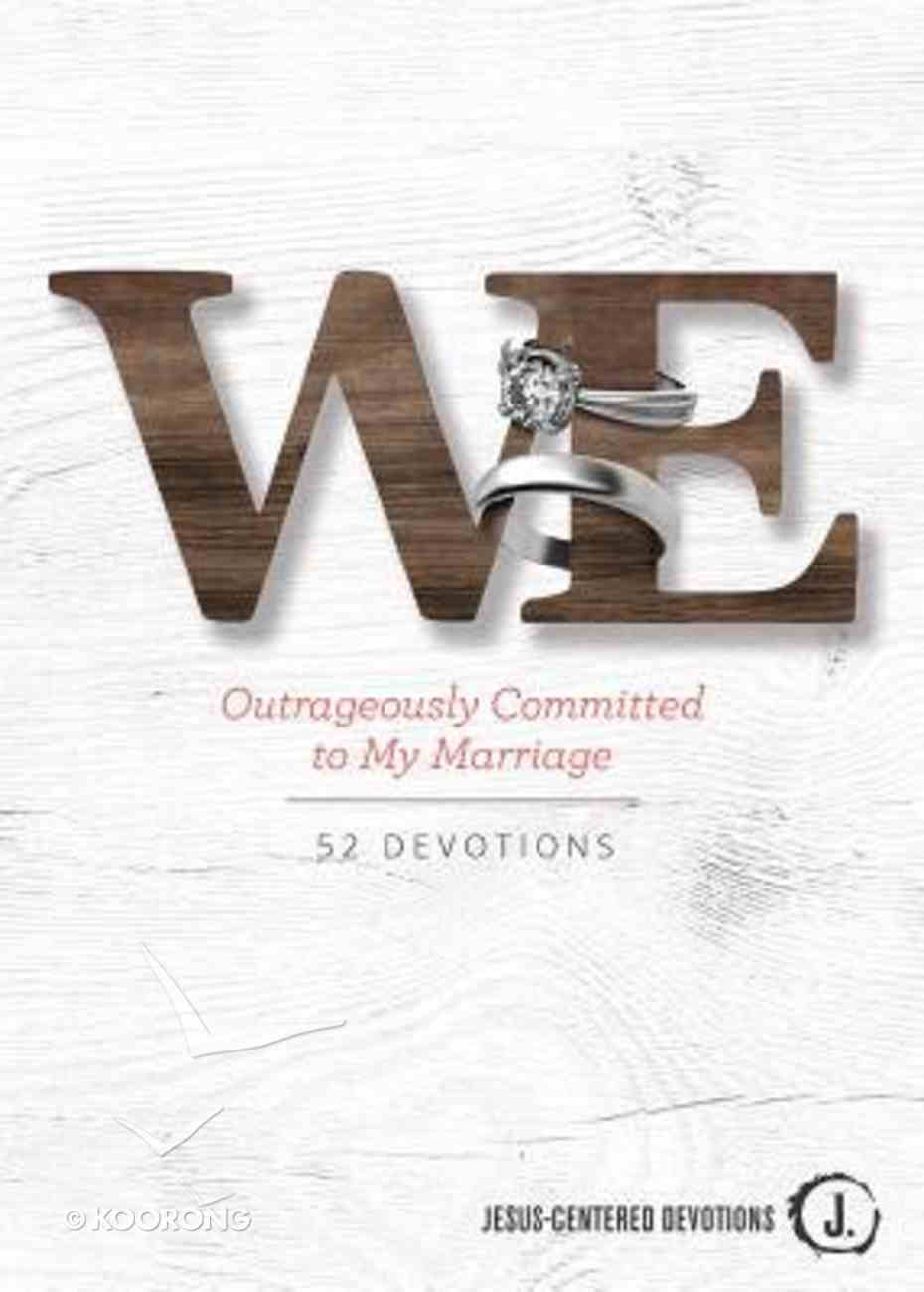 We: Outrageously Committed to My Marriage: Jesus Centered Devotions Hardback