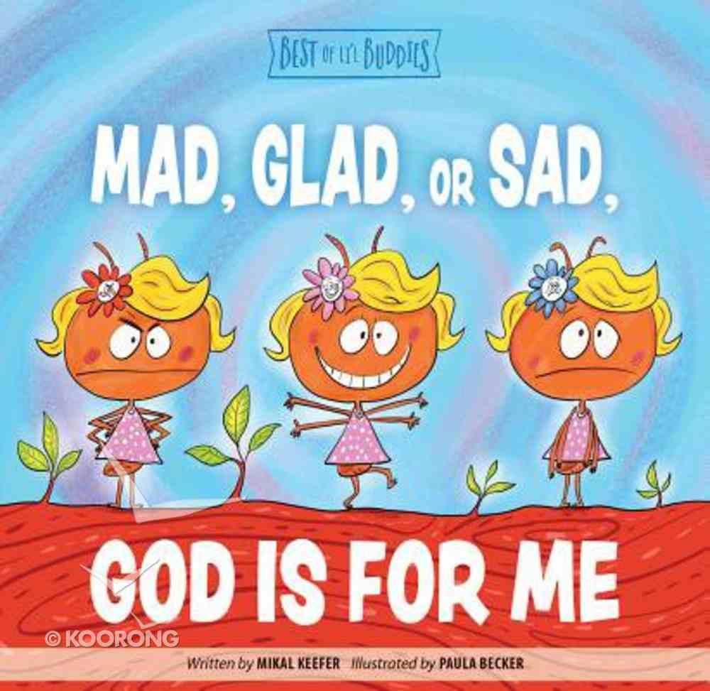 Mad, Glad, Or Sad God is For Me (Best Of Li'l Buddies Series) Board Book