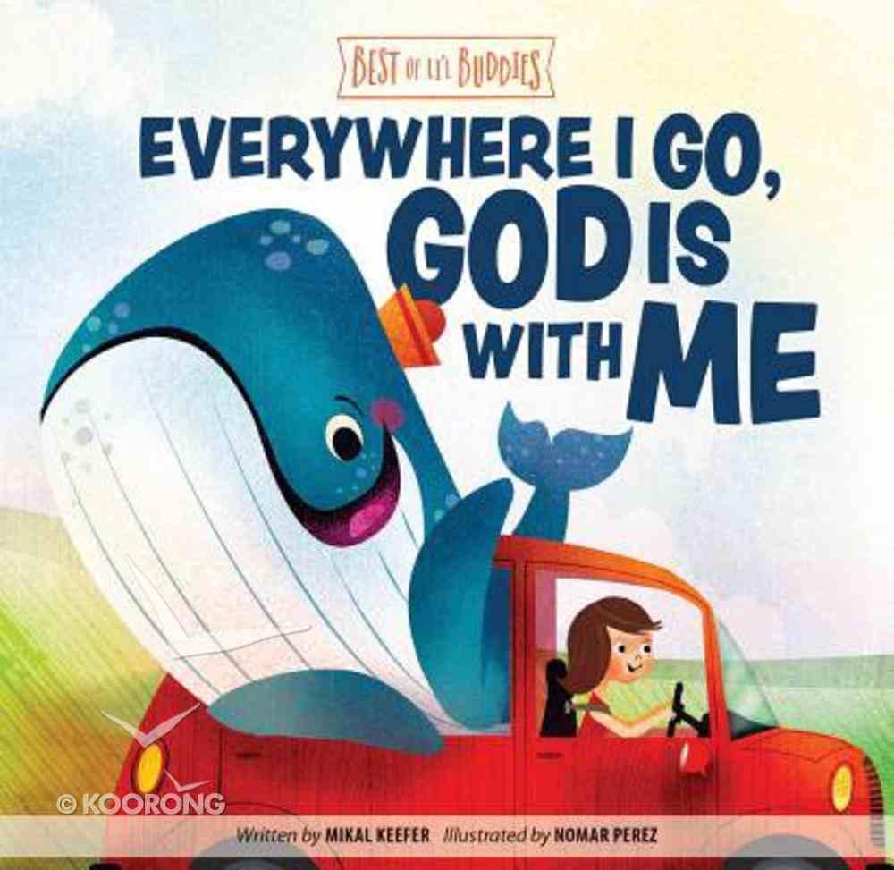 Everywhere I Go, God is With Me (Best Of Li'l Buddies Series) Board Book