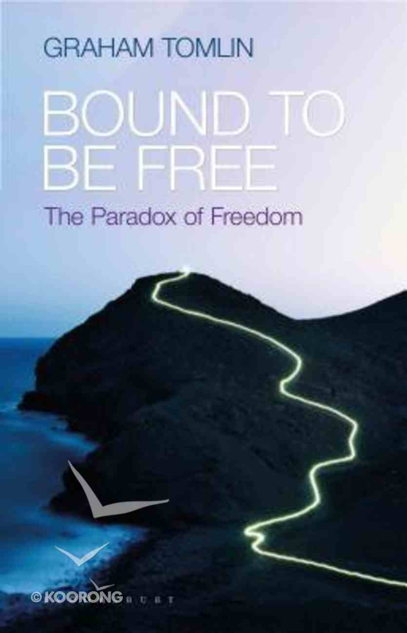 Bound to Be Free: The Paradox of Freedom Paperback