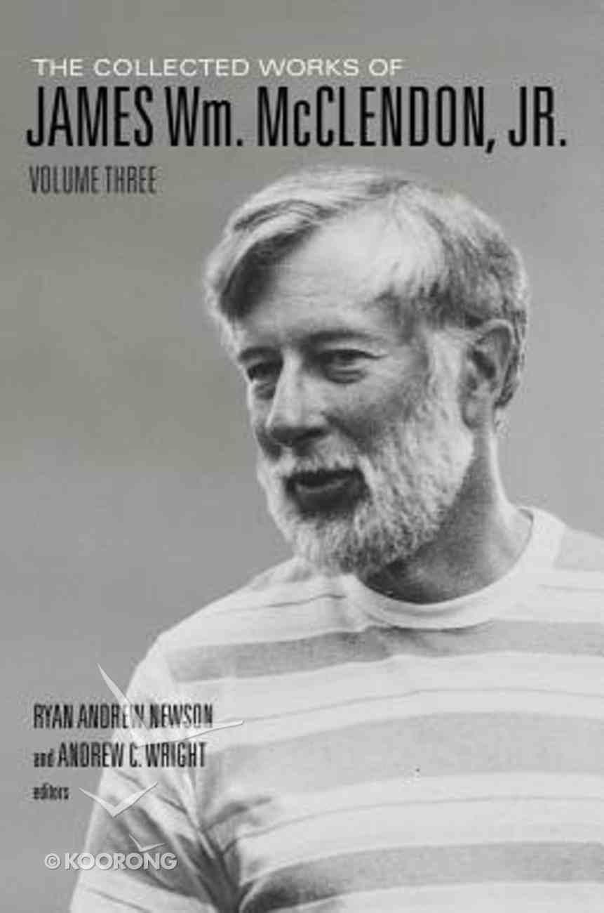 The Collected Works of James Wm. Mcclendon, Jr.  (Vol 3) Hardback