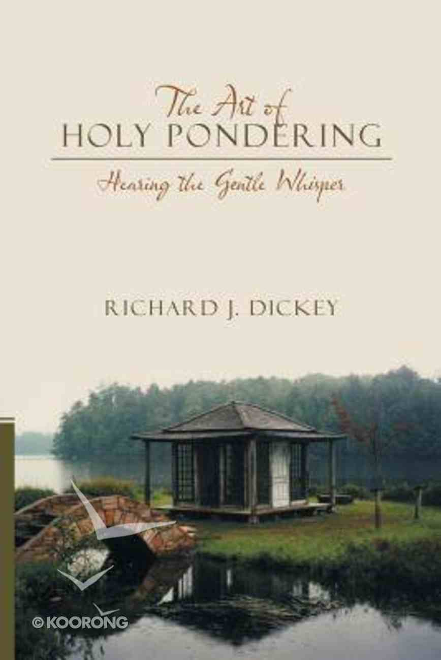 The Art of Holy Pondering: Hearing the Gentle Whisper Paperback