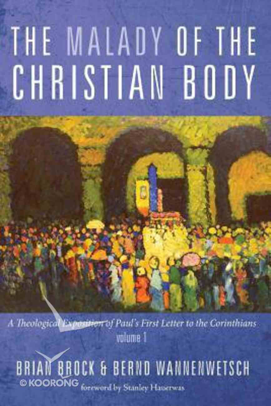 The Malady of the Christian Body: A Theological Exposition of Paul's First Letter to the Corinthians (Vol 1) Paperback