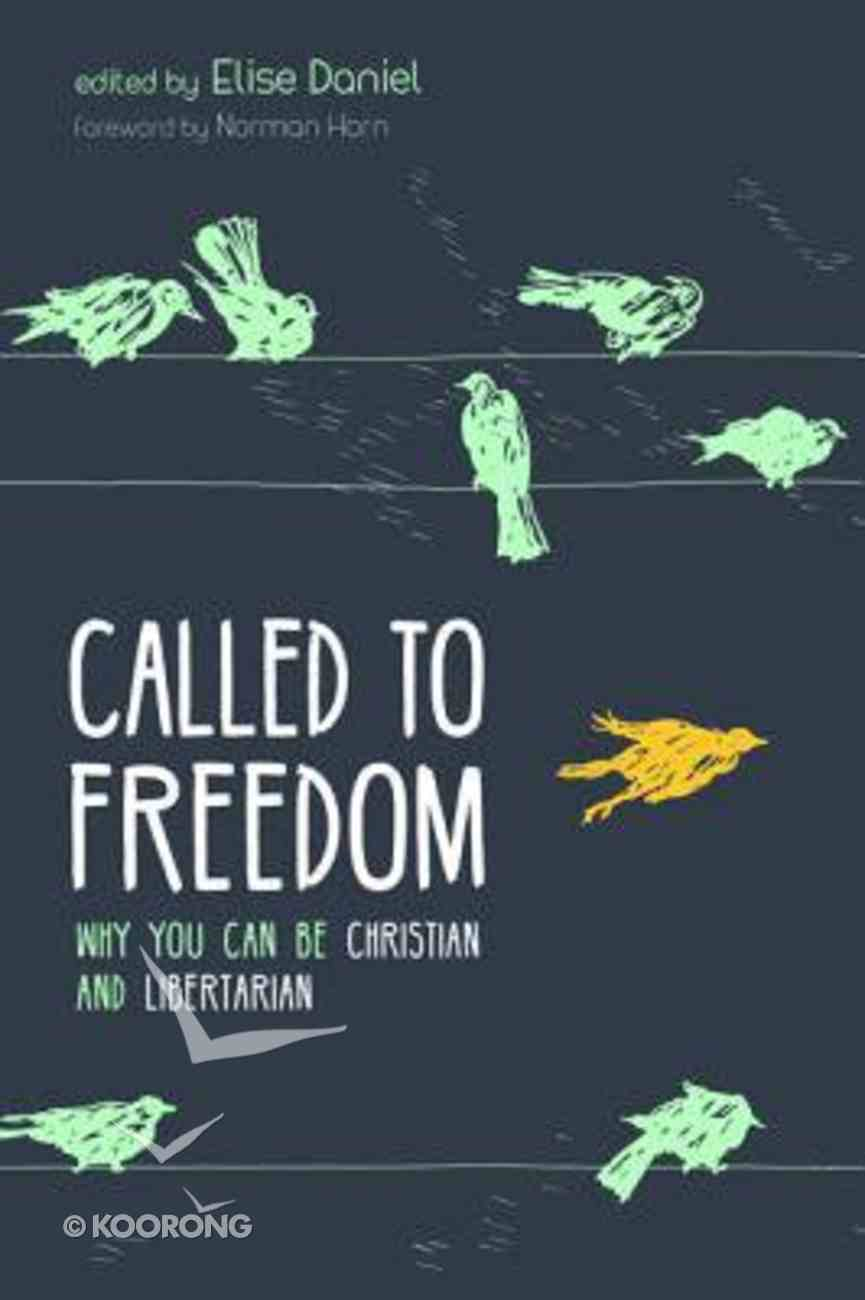 Called to Freedom: Why You Can Be Christian and Libertarian Paperback