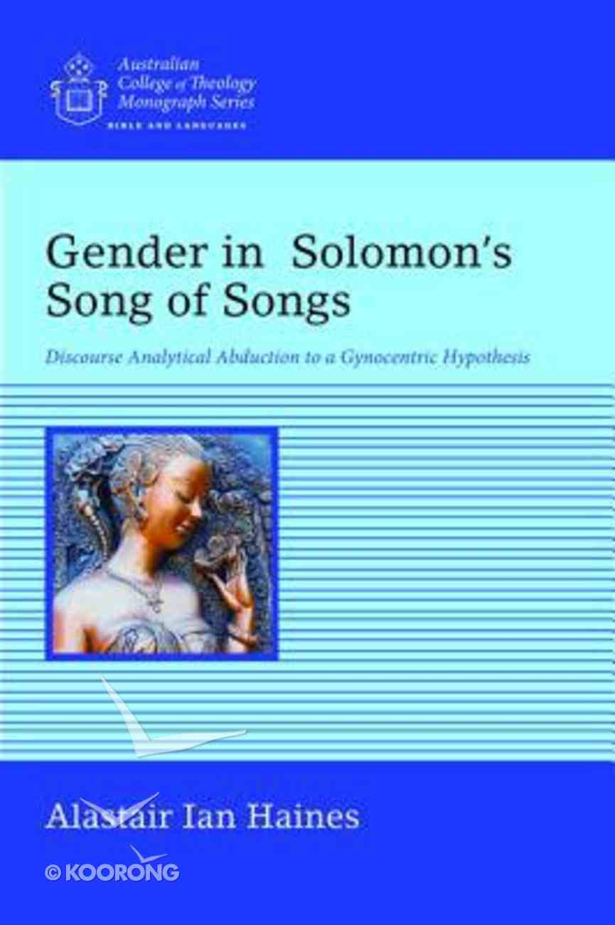 Gender in Solomon's Song of Songs: Discourse Analytical Abduction to a Gynocentric Hypothesis Paperback