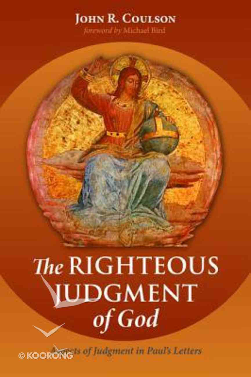 The Righteous Judgment of God: Aspects of Judgment in Paul's Letters Paperback