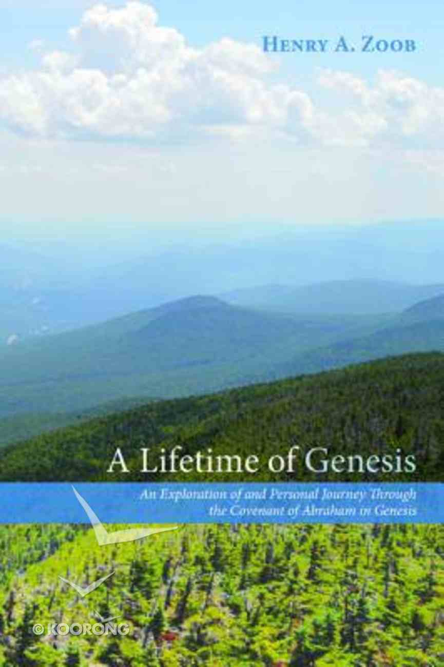 A Lifetime of Genesis: An Exploration of and Personal Journey Through the Covenant of Abraham in Genesis Paperback