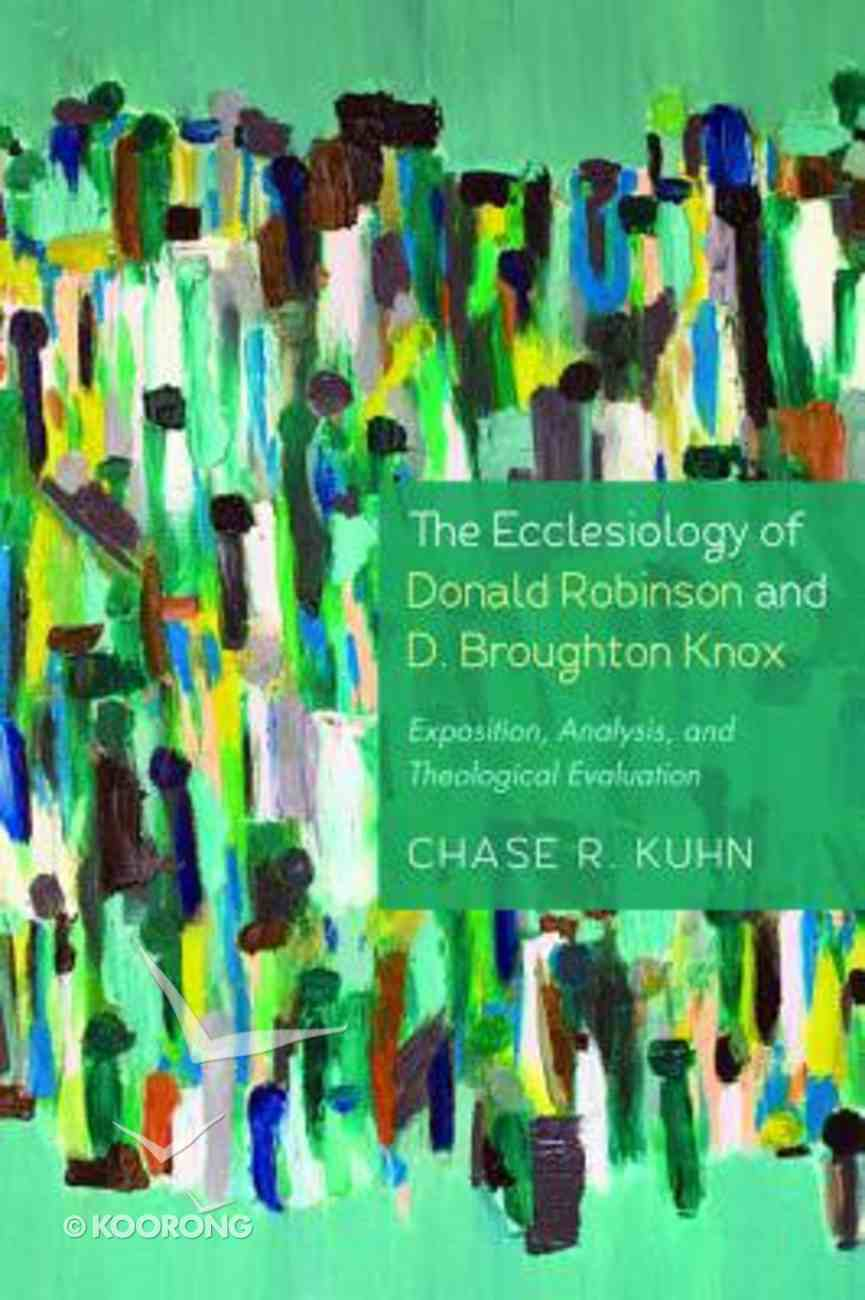 The Ecclesiology of Donald Robinson and D. Broughton Knox: Exposition, Analysis, and Theological Evaluation Paperback