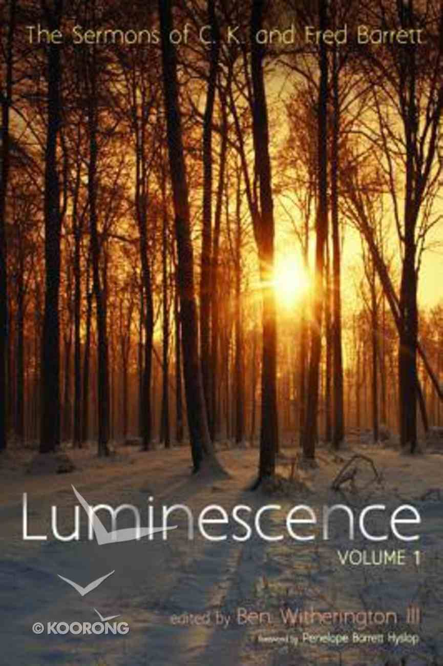 Luminescence: The Sermons of C. K. and Fred Barrett (Vol 1) Paperback