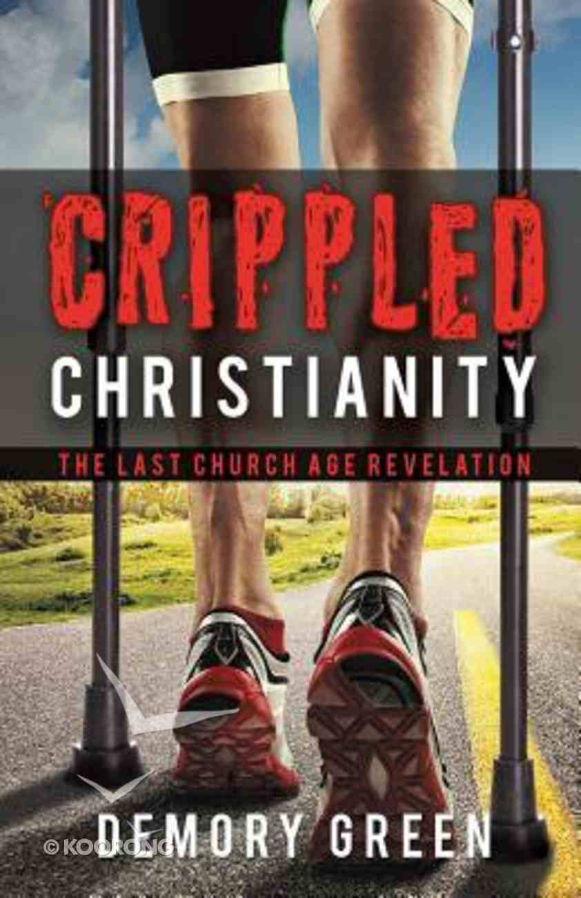 Crippled Christianity: The Last Church Age Revelation Paperback