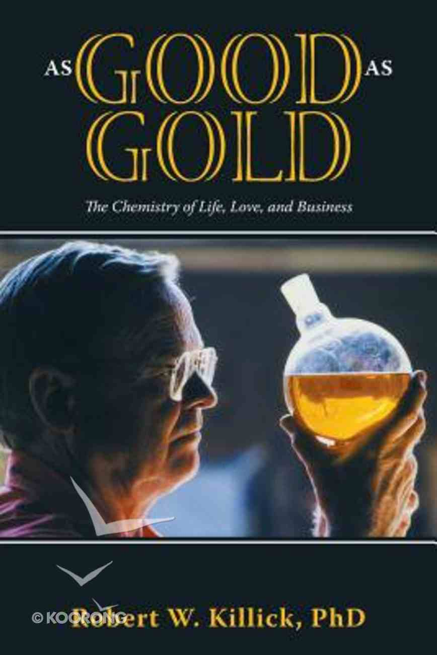 As Good as Gold: The Chemistry of Life, Love, and Business Paperback