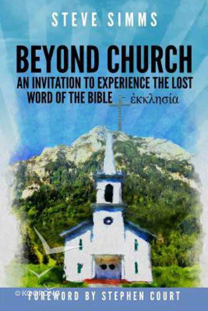 Beyond Church: The Lost Word of the Bible - Ekklesia Paperback