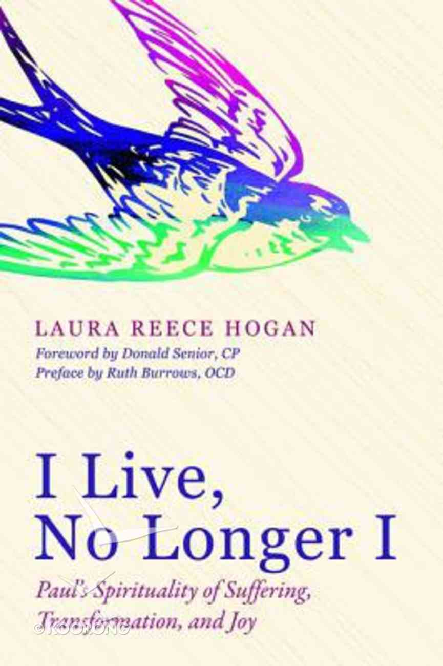I Live, No Longer I: Paul's Spirituality of Suffering, Transformation, and Joy Paperback