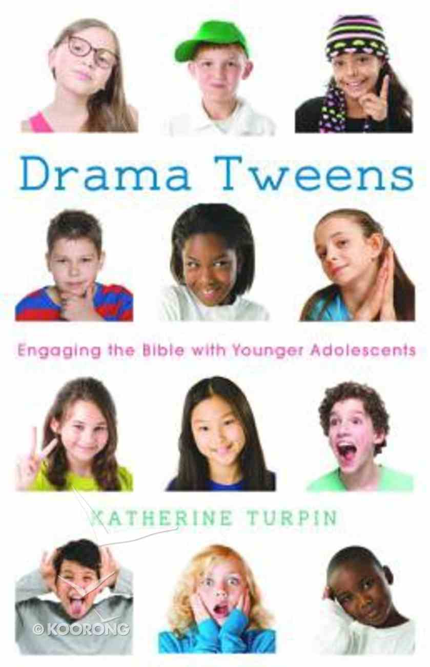 Drama Tweens: Engaging the Bible With Younger Adolescents Paperback