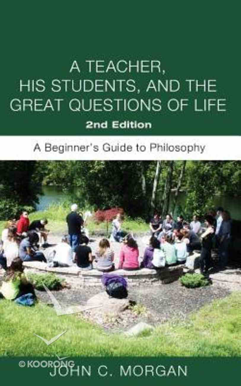 Teacher, His Students, and the Great Questions of Life, a (Second Edition) Paperback