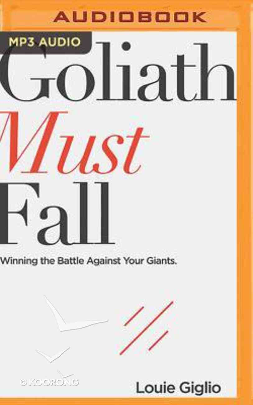 Goliath Must Fall: Winning the Battle Against Your Giants (Unabridged, Mp3) CD