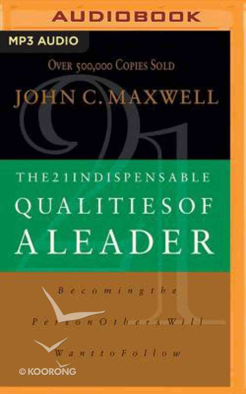 The 21 Indispensable Qualities of a Leader: Becoming the Person Others Will Want to Follow (Unabridged, 1 Mp3) CD