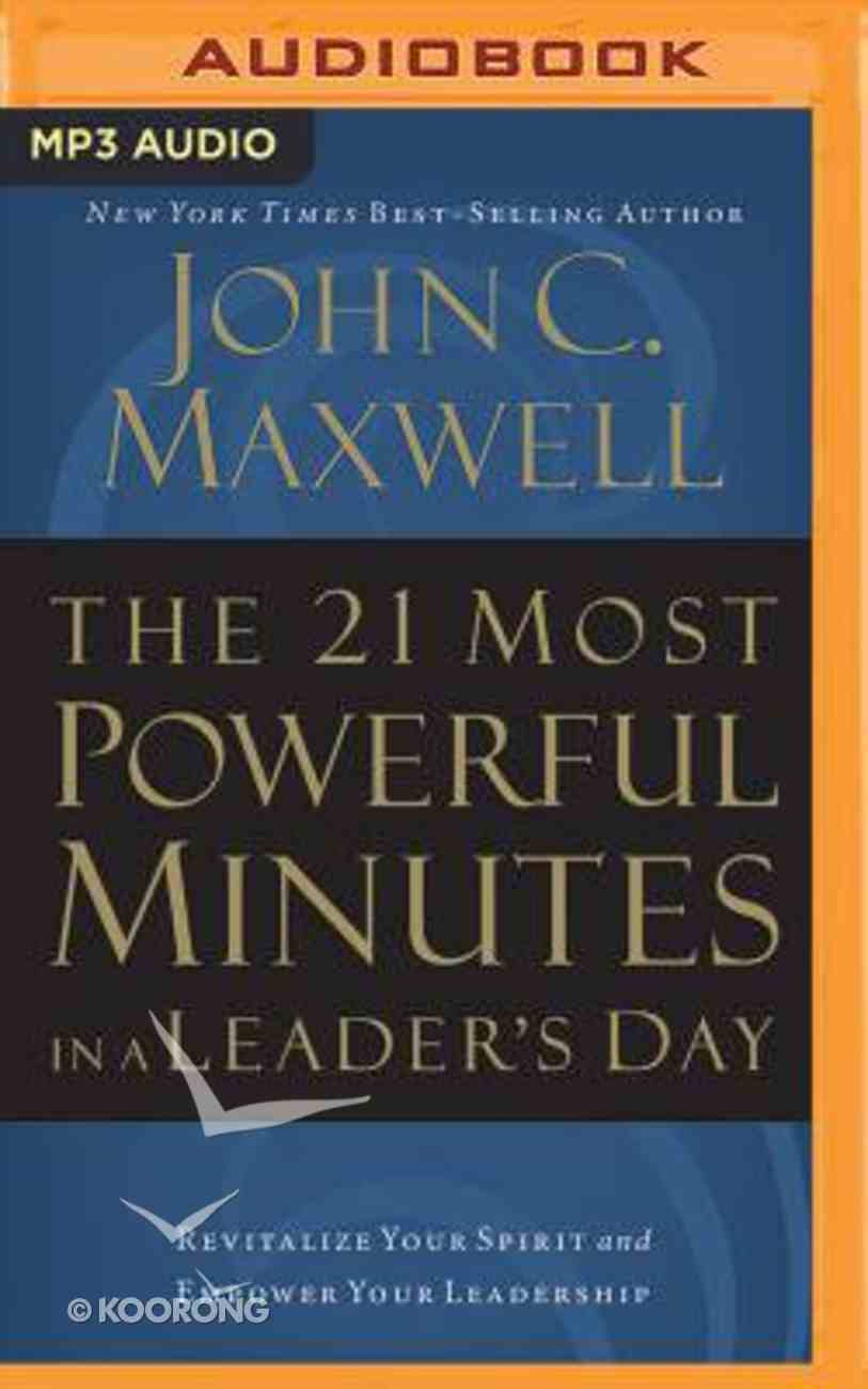 The 21 Most Powerful Minutes in a Leader's Day: Revitalize Your Spirit and Empower Your Leadership (Abridged, Mp3) CD