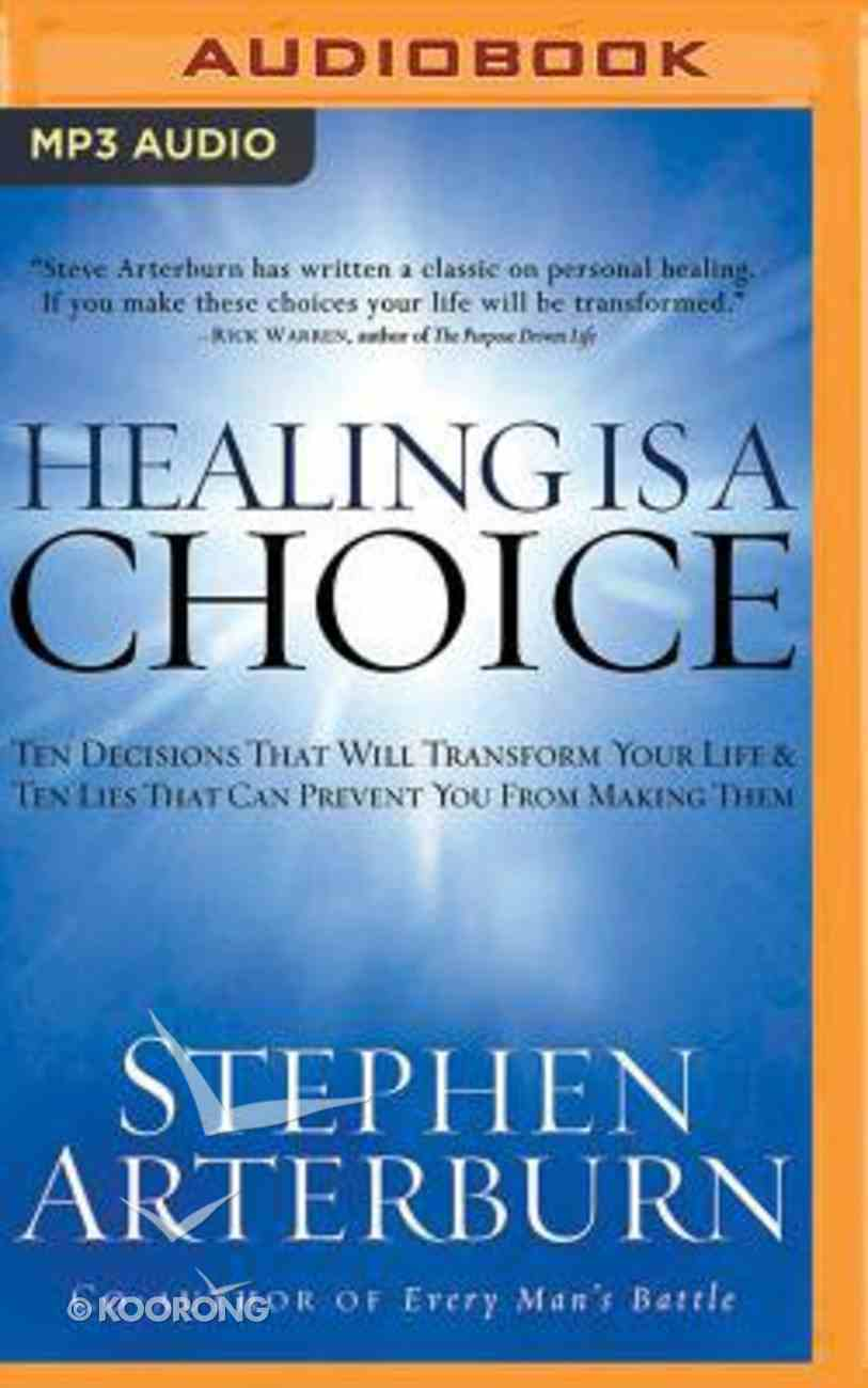 Healing is a Choice: 10 Decisions That Will Transform Your Life and 10 Lies That Can Prevent You From Making Them (Abridged, Mp3) CD