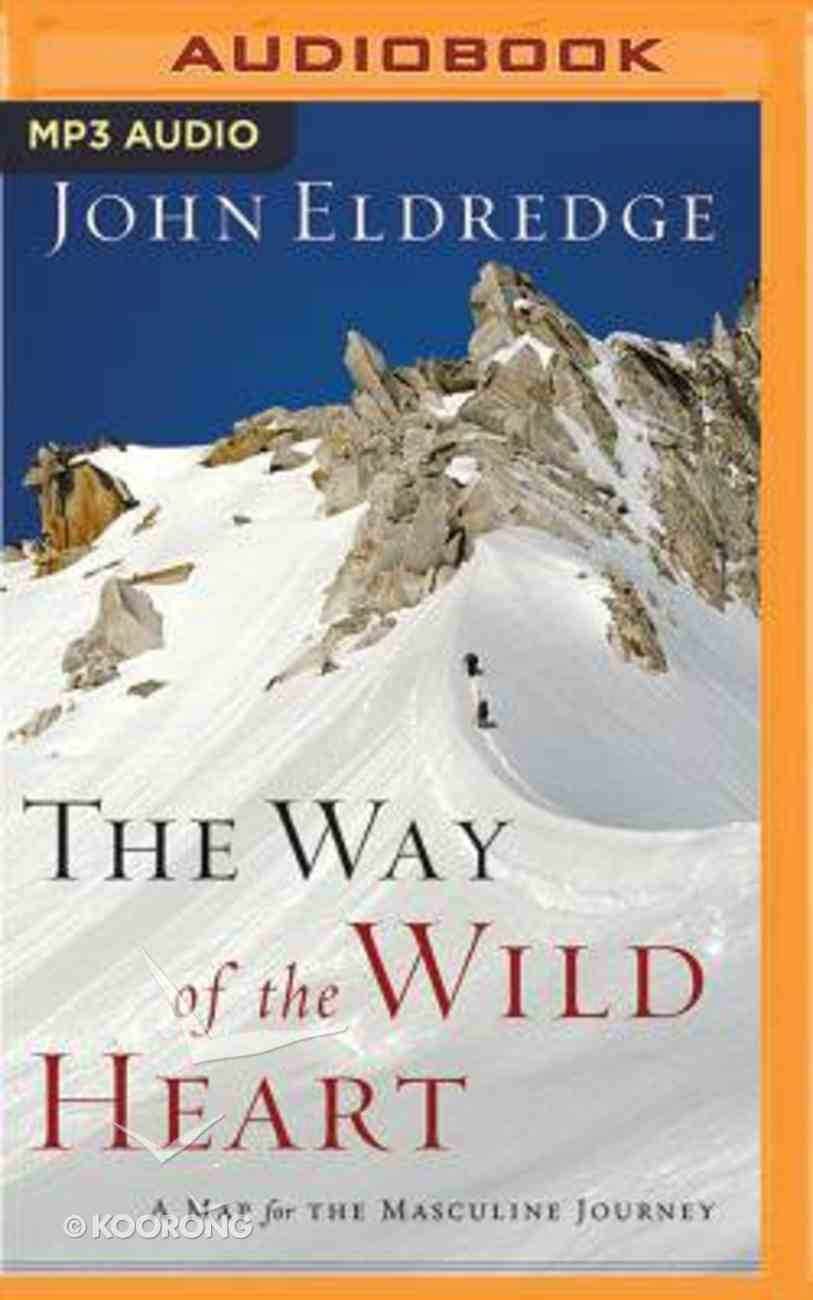 The Way of the Wild Heart: A Map For the Masculine Journey (Unabridged, Mp3) CD