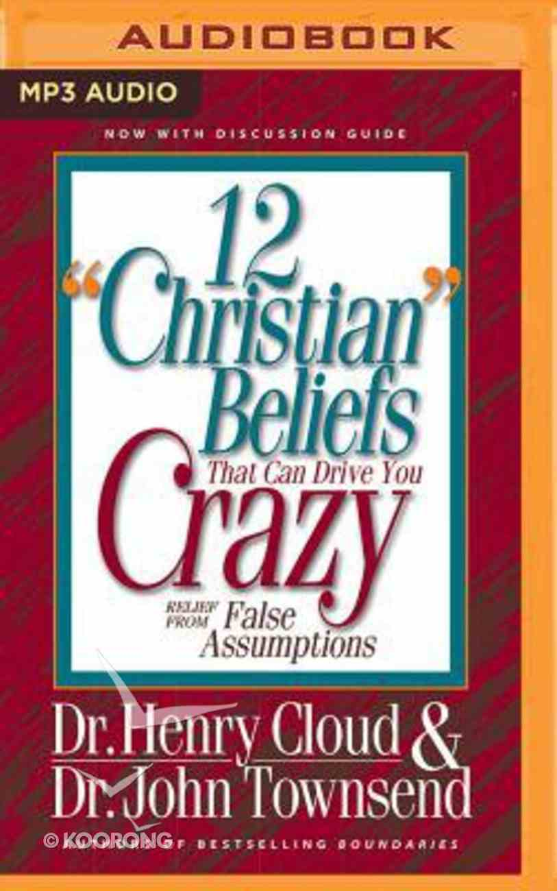 "12 ""Christian"" Beliefs That Can Drive You Crazy: Relief From False Assumptions (Unabridged, 1 Mp3) CD"