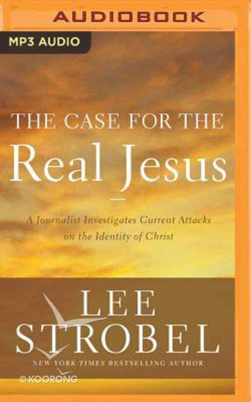 The Case For the Real Jesus: A Journalist Investigates Current Attacks on the Identity of Christ (Unabridged, Mp3) CD