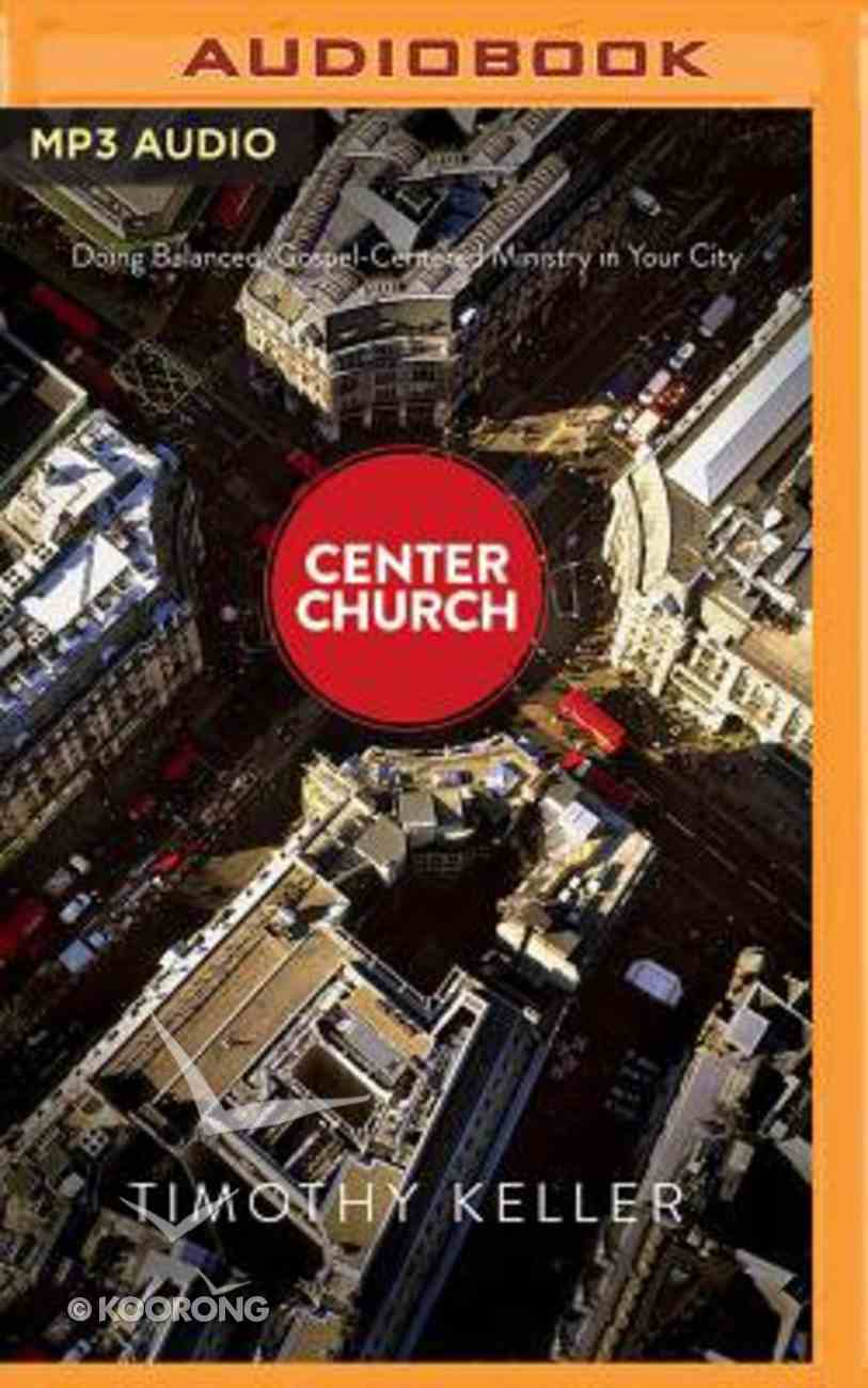 Center Church: Doing Balanced, Gospel-Centered Ministry in Your City (Unabridged, 2 Mp3) CD