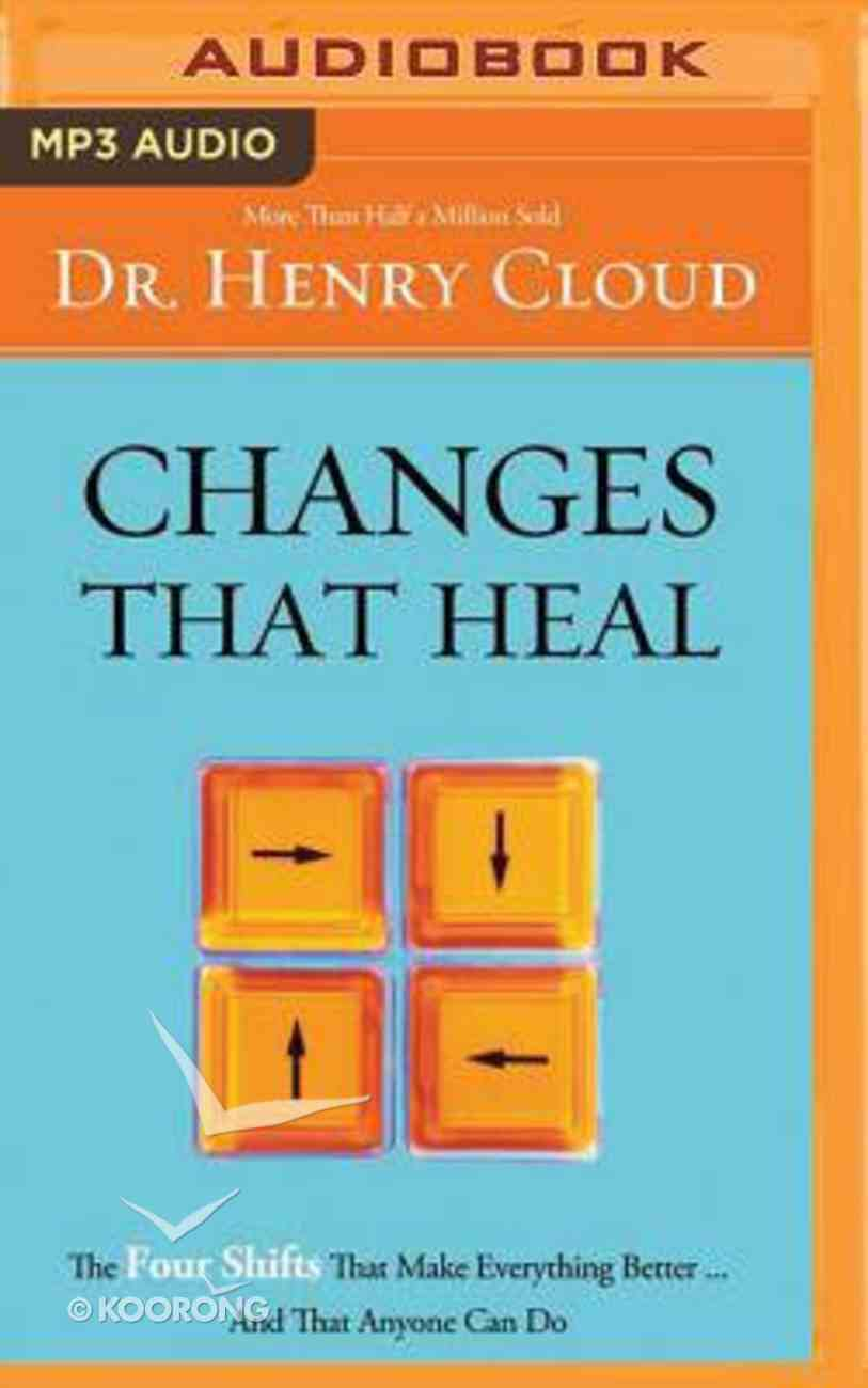 Changes That Heal: The Four Shifts That Make Everything Better...And That Anyone Can Do (Unabridged, 1 Mp3) CD