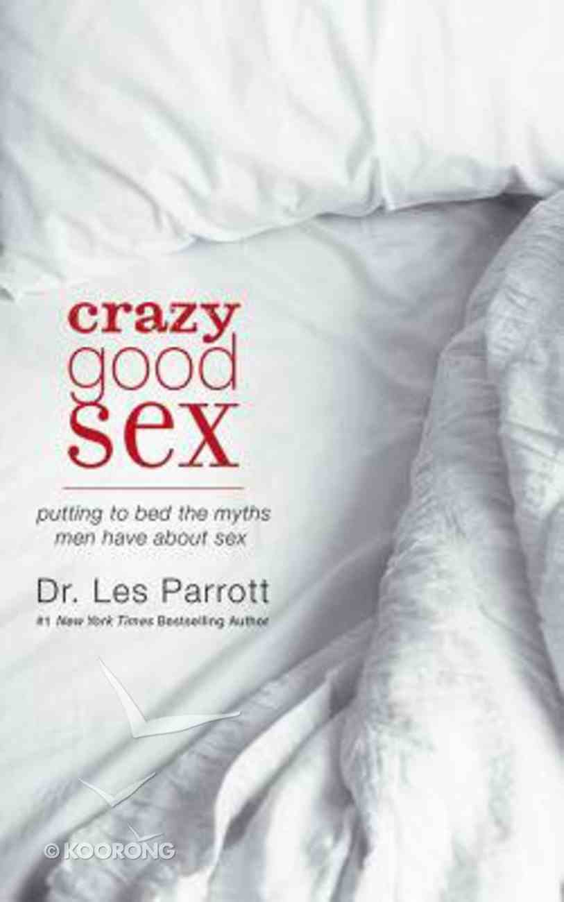 Crazy Good Sex: Putting to Bed the Myths Men Have About Sex (Unabridged, 3 Cds) CD