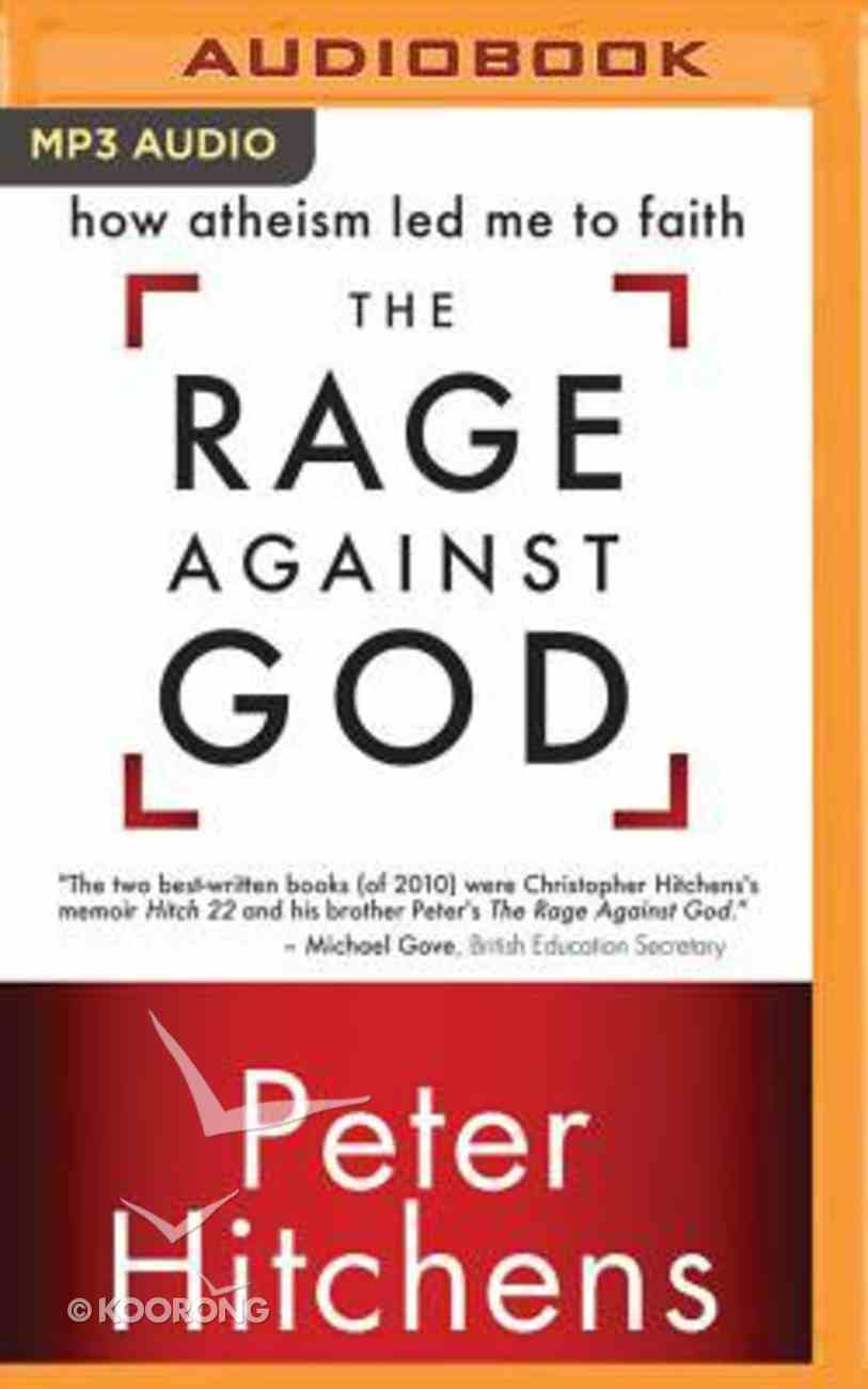 The Rage Against God: How Atheism Led Me to Faith (Unabridged, Mp3) CD