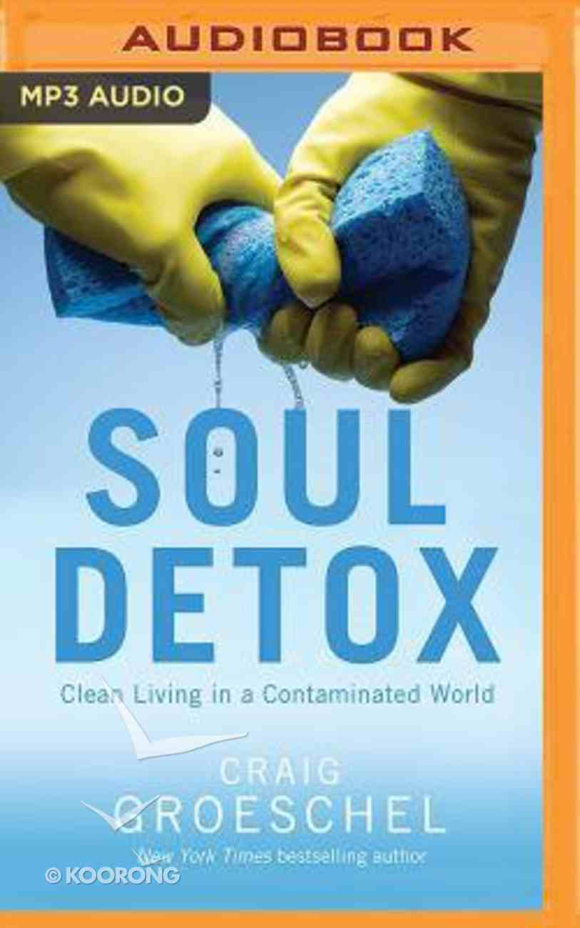Soul Detox: Clean Living in a Contaminated World (Unabridged, Mp3) CD