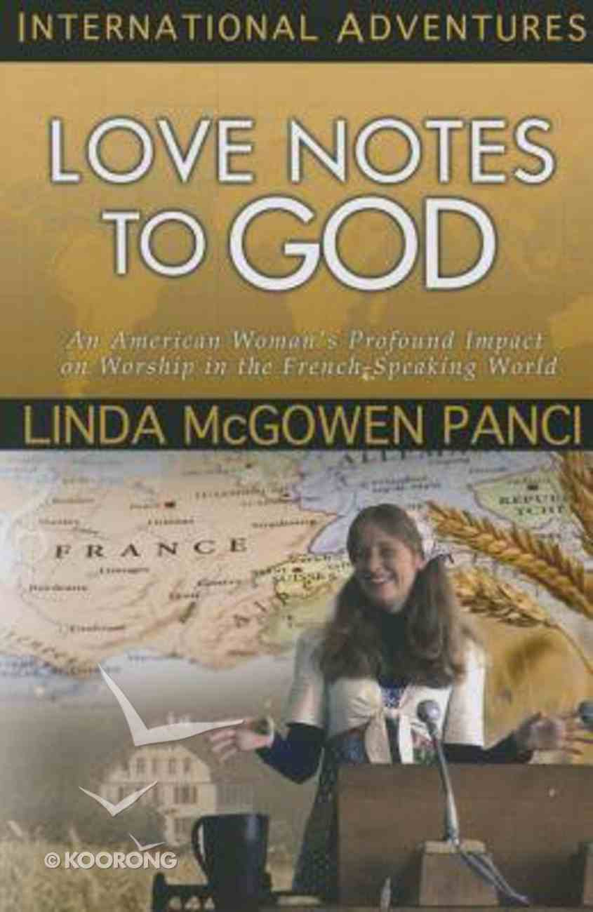 Love Notes to God: An American Woman's Profound Impact on Worship in the French-Speaking World (International Adventures Series) Paperback