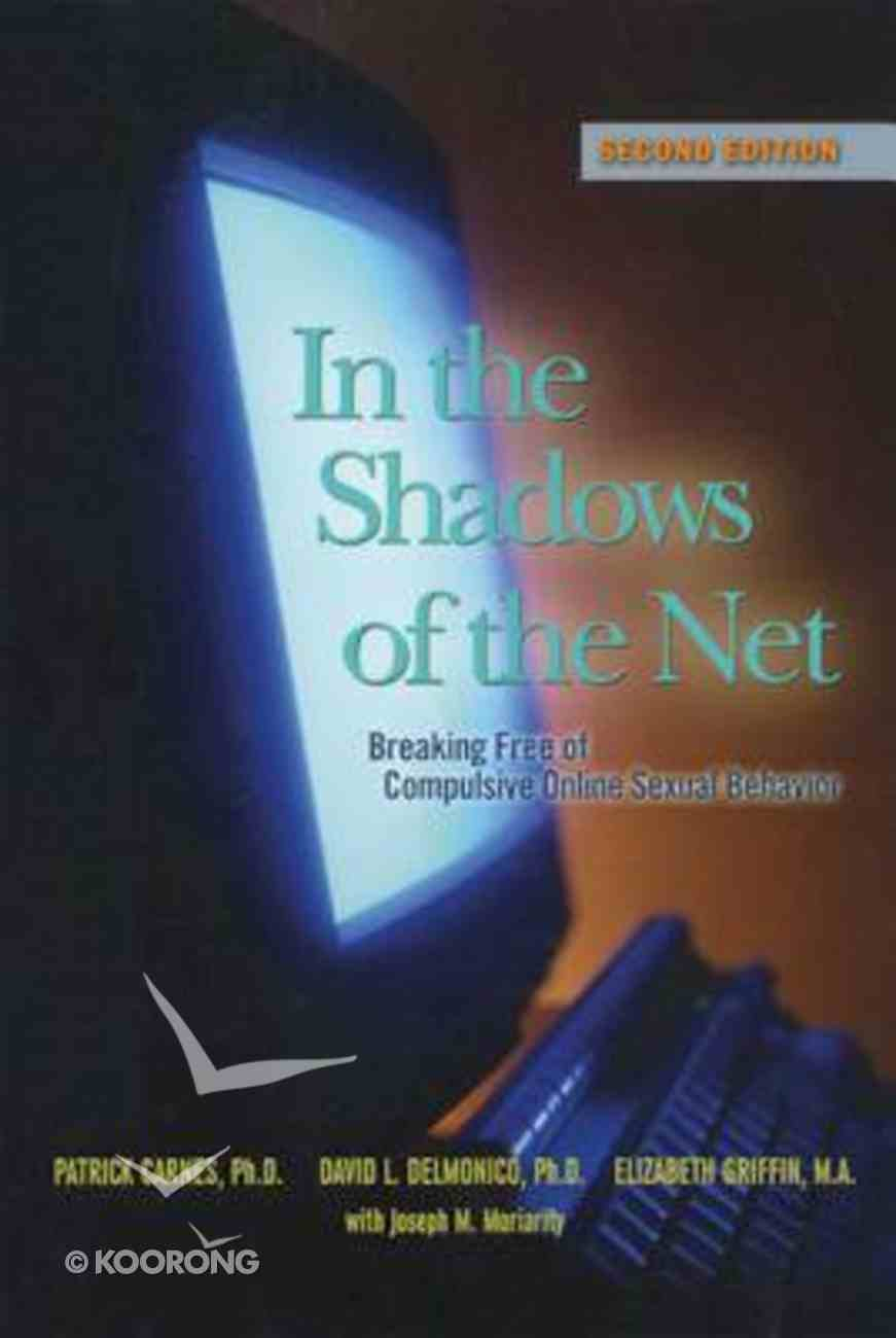 In the Shadows of the Net: Breaking Free of Compulsive Online Sexual Behavior Paperback