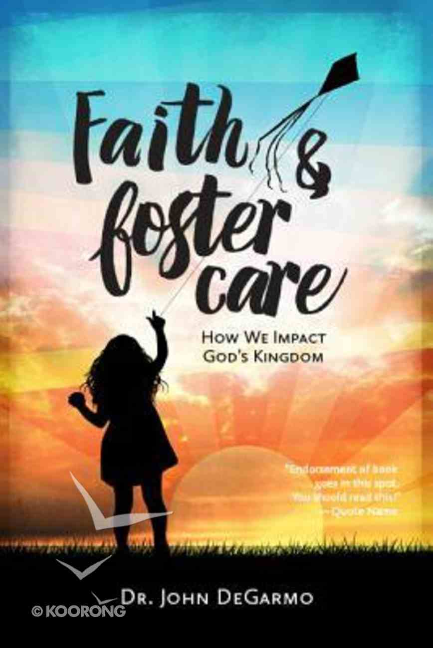 Faith & Foster Care: How We Impact God's Kingdom Paperback