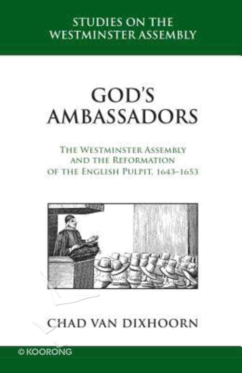 God's Ambassadors: The Westminster Assembly and the Reformation of the English Pulpit, 1643-1653 (Studies On The Westminster Assembly Series) Hardback