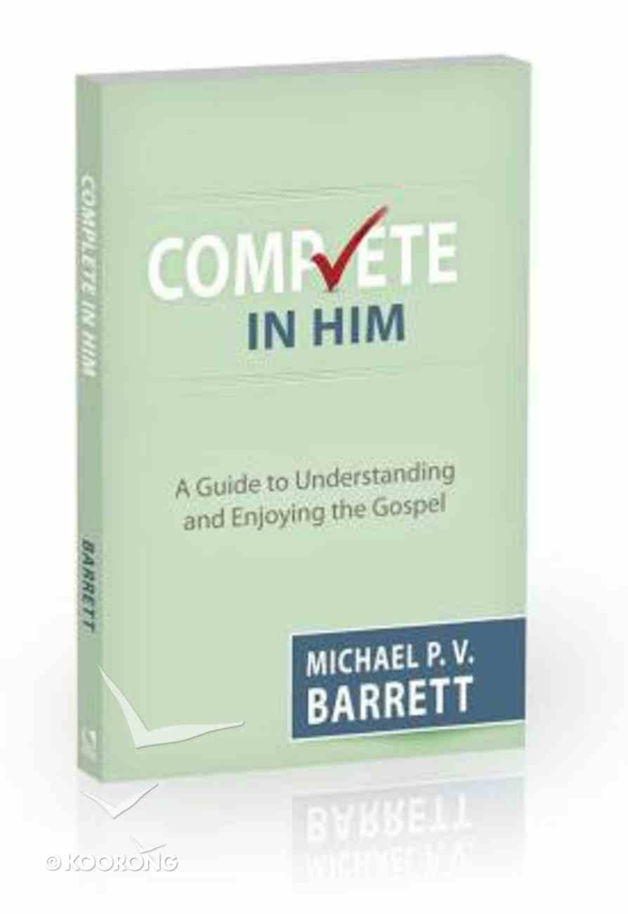 Complete in Him: A Guide to Understanding and Enjoying the Gospel Paperback